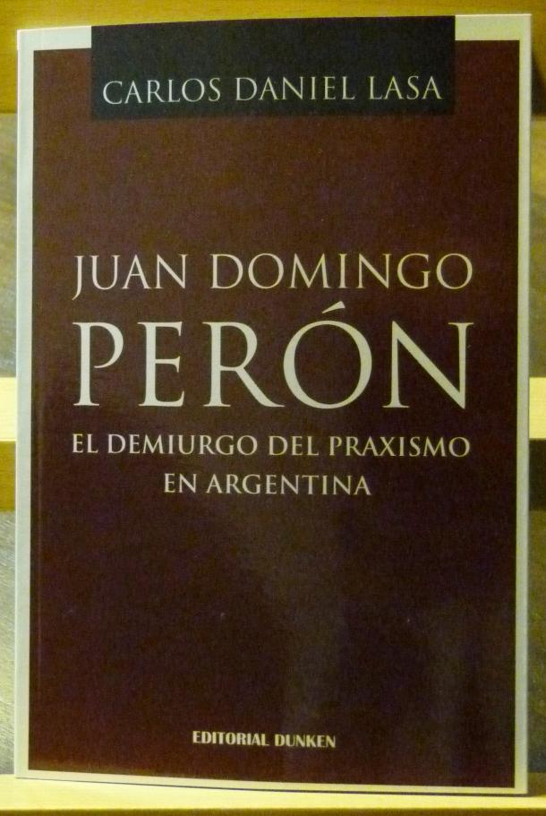 Juan Domingo Perón: el demiurgo del praxismo en Argentina
